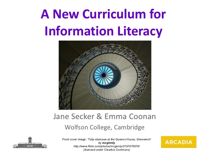 Jane Secker & Emma Coonan Wolfson College, Cambridge A New Curriculum for Information Literacy Front cover image:  'Tulip ...