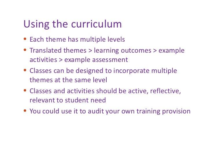 Using the curriculum <ul><li>Each theme has multiple levels </li></ul><ul><li>Translated themes > learning outcomes > exam...