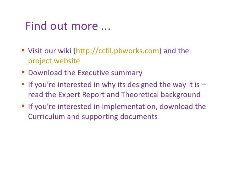 Find out more ... <ul><li>Visit our wiki ( http://ccfil.pbworks.com ) and the  project website </li></ul><ul><li>Download ...