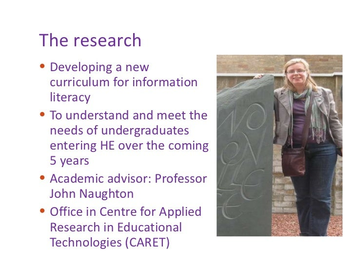 The research <ul><li>Developing a new curriculum for information literacy </li></ul><ul><li>To understand and meet the nee...