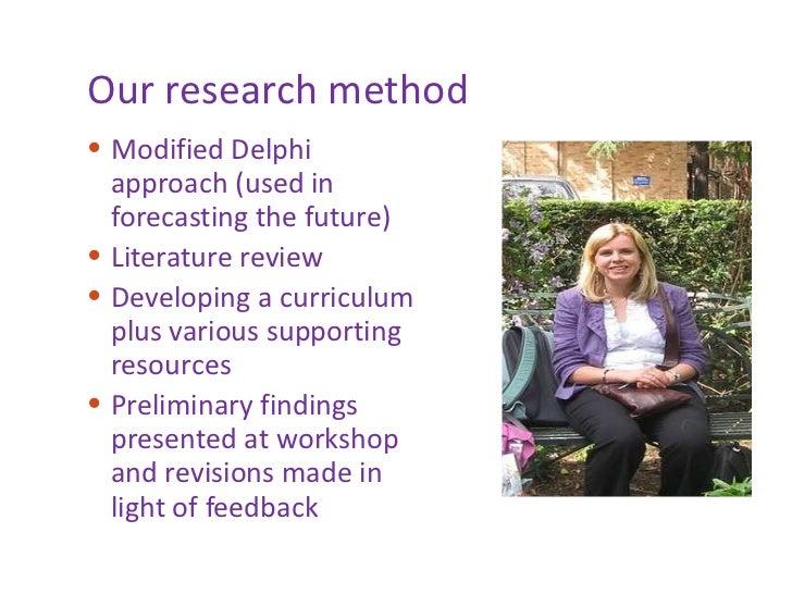 Our research method <ul><li>Modified Delphi approach (used in forecasting the future)  </li></ul><ul><li>Literature review...