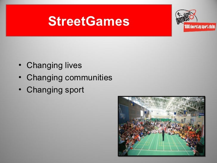 StreetGames• Changing lives• Changing communities• Changing sport