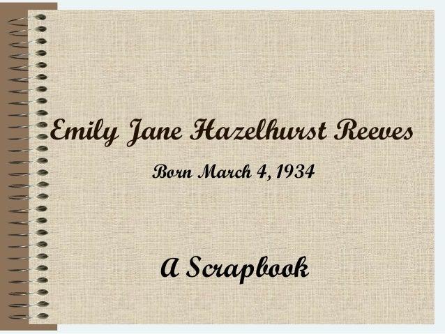 Emily Jane Hazelhurst ReevesBorn March 4, 1934A Scrapbook