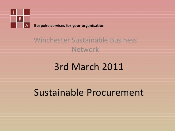 3rd March 2011 Sustainable Procurement Winchester Sustainable Business Network Bespoke services for your organisation