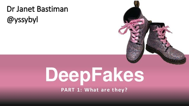 DeepFakes PART 1: What are they? Dr Janet Bastiman @yssybyl