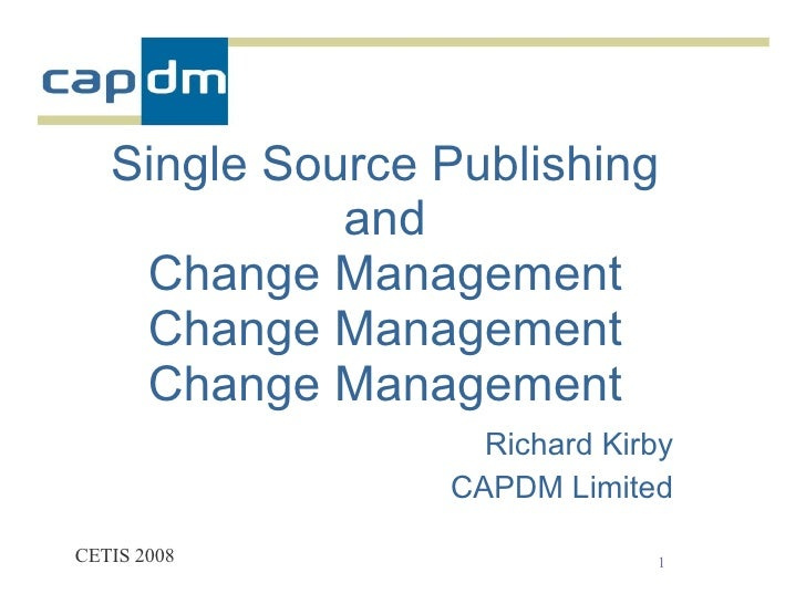 Single Source Publishing              and     Change Management     Change Management     Change Management               ...