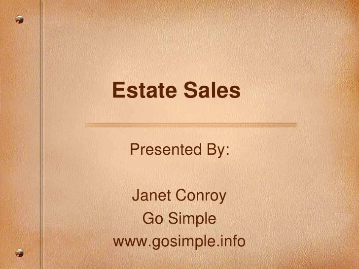 Estate Sales<br />Presented By:<br />Janet Conroy<br />Go Simple<br />www.gosimple.info<br />