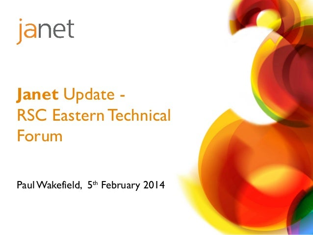 Janet Update RSC Eastern Technical Forum Paul Wakefield, 5th February 2014