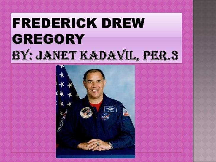  Frederick Drew Gregory was born on January 7,  1941 in Washington, D.C. He received a bachelors degree from the United ...