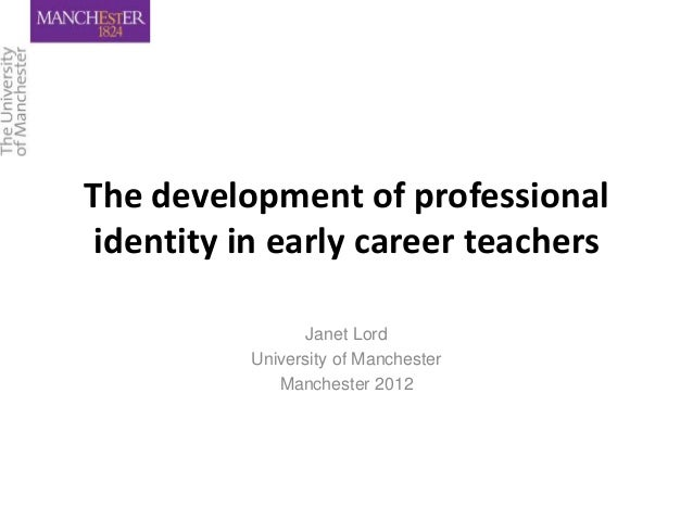 The development of professional identity in early career teachers                 Janet Lord          University of Manche...