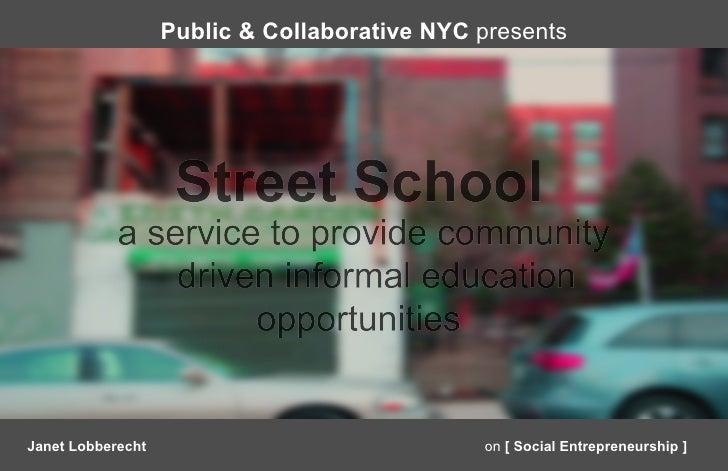 Public & Collaborative NYC presentsJanet Lobberecht                              on [ Social Entrepreneurship ]