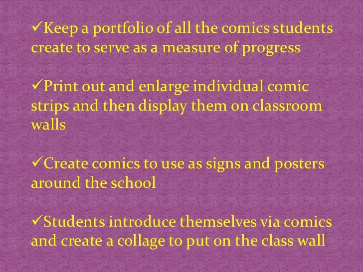 <ul><li>Keep a portfolio of all the comics students create to serve as a measure of progress