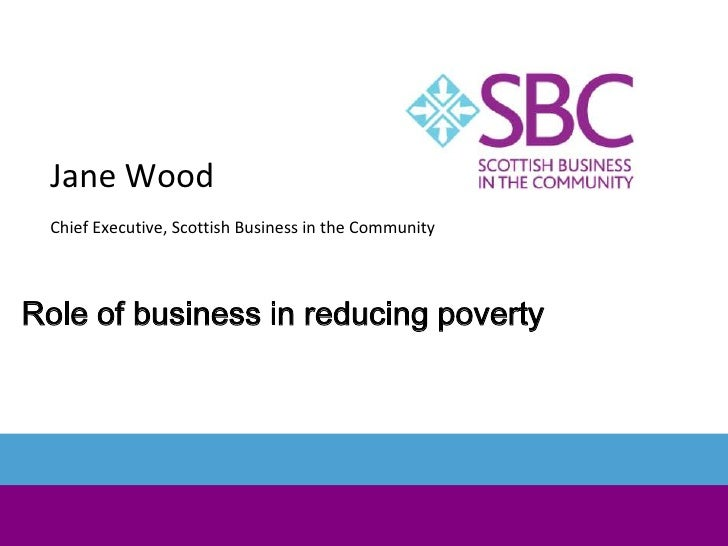 Jane Wood Chief Executive, Scottish Business in the CommunityRole of business in reducing poverty