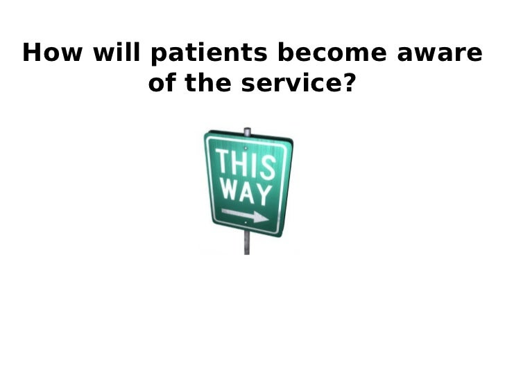 How will patients become aware         of the service?