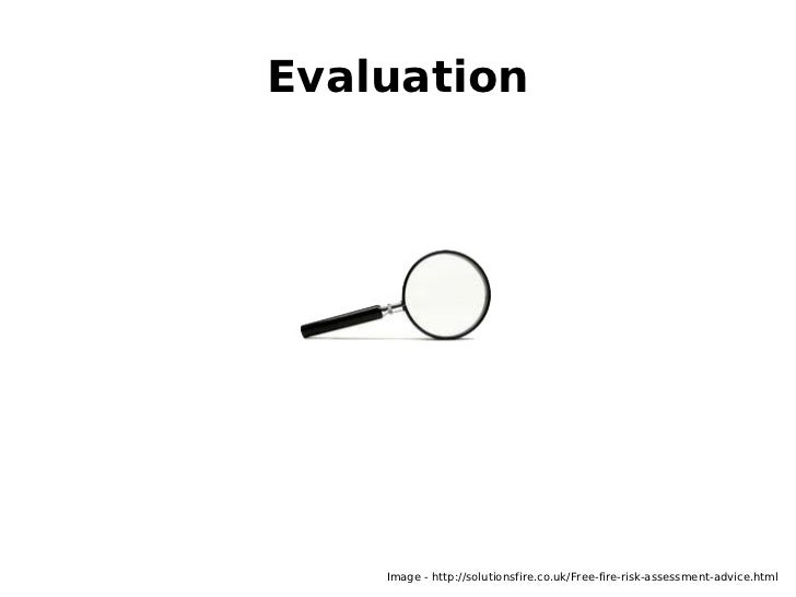 Evaluation    Image - http://solutionsfire.co.uk/Free-fire-risk-assessment-advice.html