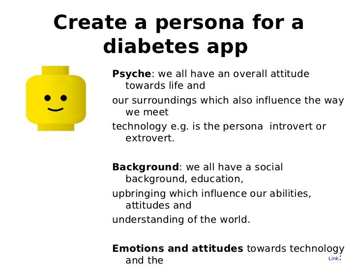 Create a persona for a    diabetes app     Psyche: we all have an overall attitude        towards life and     our surroun...