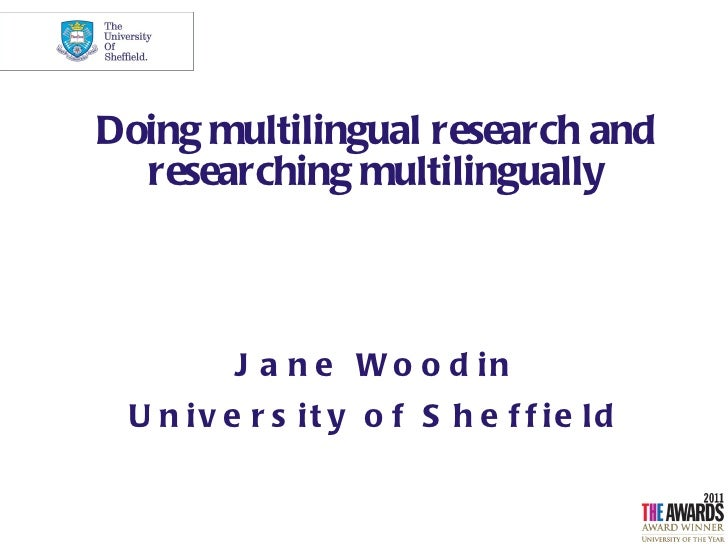 Doing multilingual research and  researching multilingually         J a n e W o o d in U n iv e r s it y o f S h e f f ie ld
