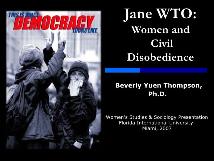 Jane WTO:   Women and  Civil Disobedience Beverly   Yuen Thompson, Ph.D.   Women's Studies & Sociology Presentation Florid...