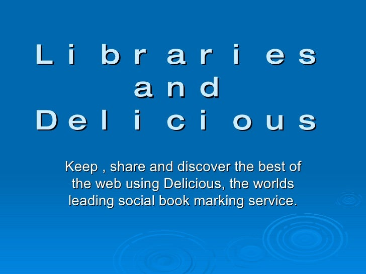 Libraries and Delicious Keep , share and discover the best of the web using Delicious, the worlds leading social book mark...