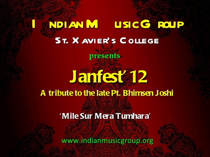 Janfest'12 A tribute to the late Pt. Bhimsen Joshi  St. Xavier's College www.indianmusicgroup.org Indian Music Group prese...