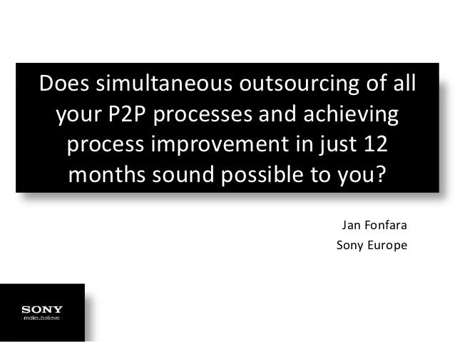 Does simultaneous outsourcing of all your P2P processes and achieving  process improvement in just 12  months sound possib...