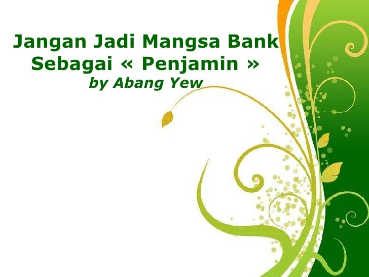 Free Powerpoint Templates Jangan Jadi Mangsa Bank Sebagai «Penjamin» by Abang Yew