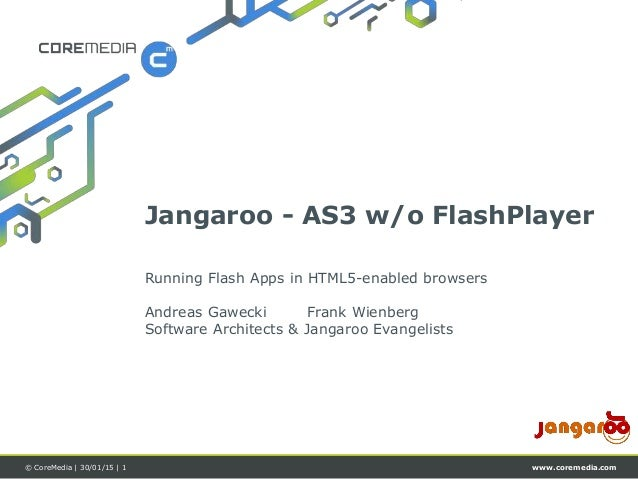 www.coremedia.com© CoreMedia | 30/01/15 | 1 Running Flash Apps in HTML5-enabled browsers Andreas Gawecki Frank Wienberg So...