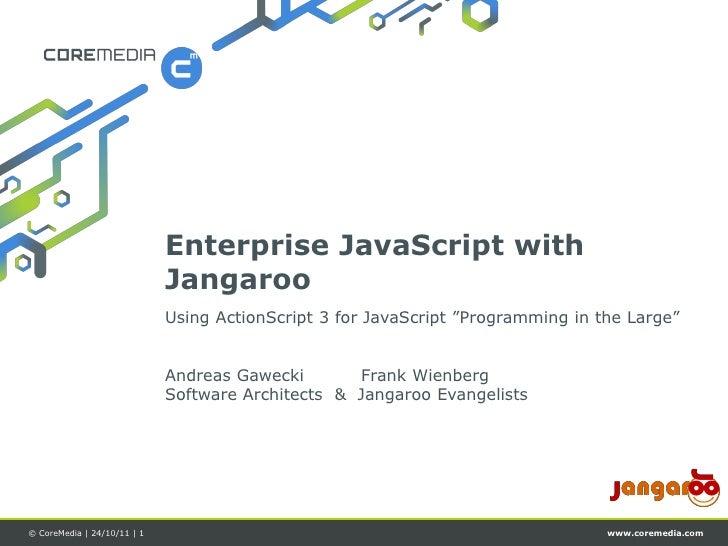 Enterprise JavaScript with                             Jangaroo                             Using ActionScript 3 for JavaS...