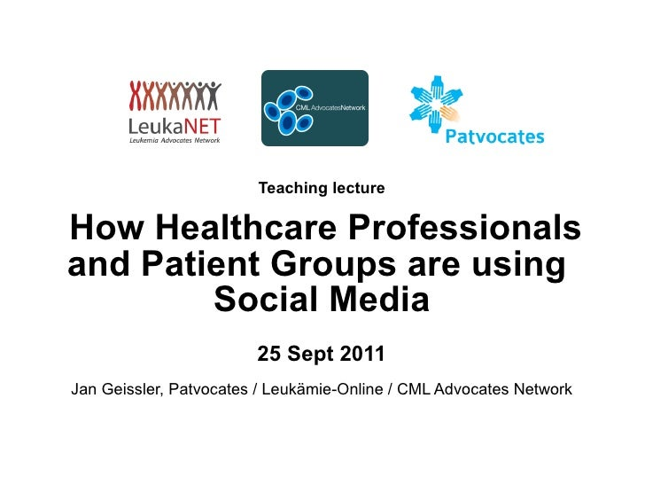 Teaching lecture     How Healthcare Professionals and Patient Groups are using  Social Media 25 Sept 2011 Jan Geissler, Pa...
