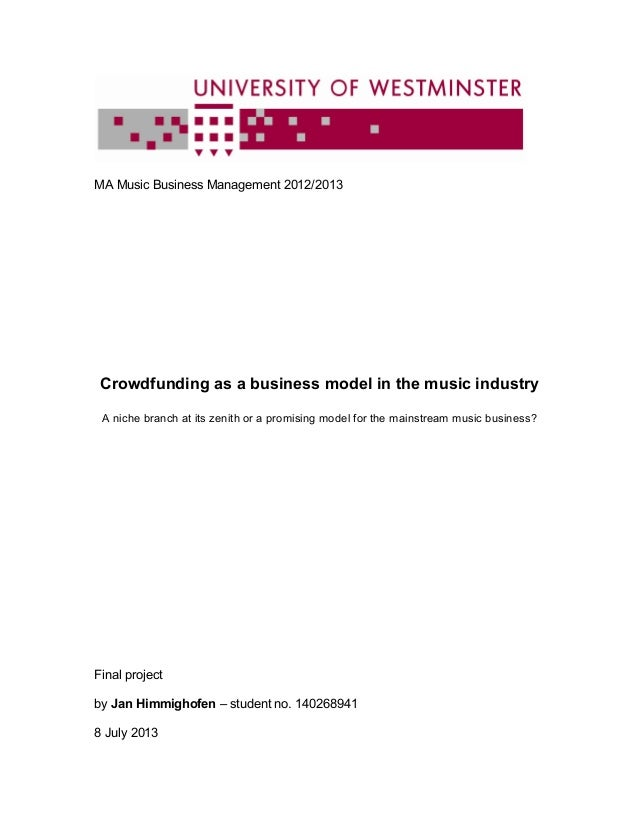 MA Music Business Management 2012/2013 Crowdfunding as a business model in the music industry A niche branch at its zenith...