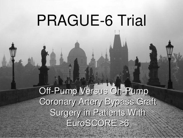 PRAGUE-6 TrialOff-Pump Versus On-PumpCoronary Artery Bypass Graft   Surgery in Patients With      EuroSCORE ≥6