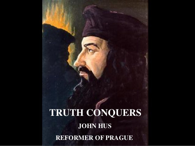 TRUTH CONQUERS JOHN HUS REFORMER OF PRAGUE