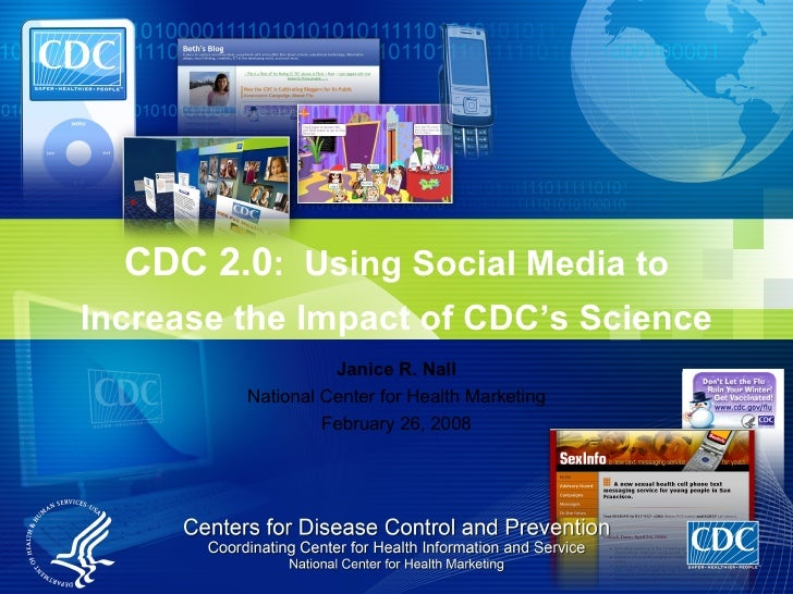 Janice R. Nall National Center for Health Marketing February 26, 2008 CDC 2.0 :  Using Social Media to Increase the Impact...