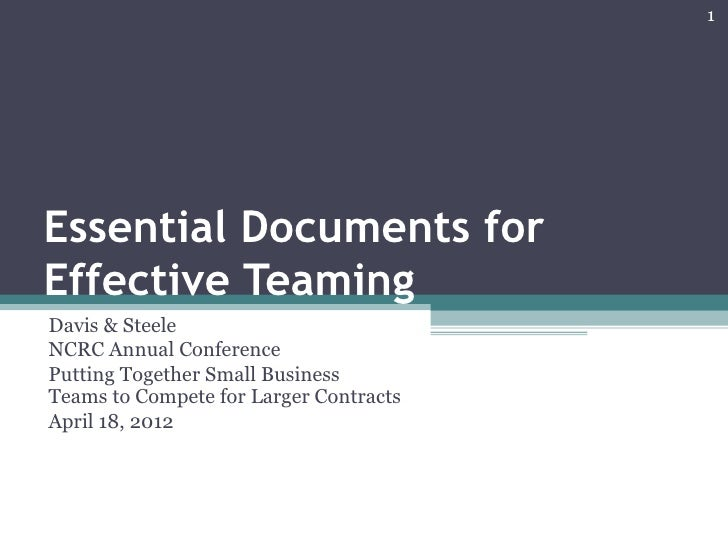 1Essential Documents forEffective TeamingDavis & SteeleNCRC Annual ConferencePutting Together Small BusinessTeams to Compe...