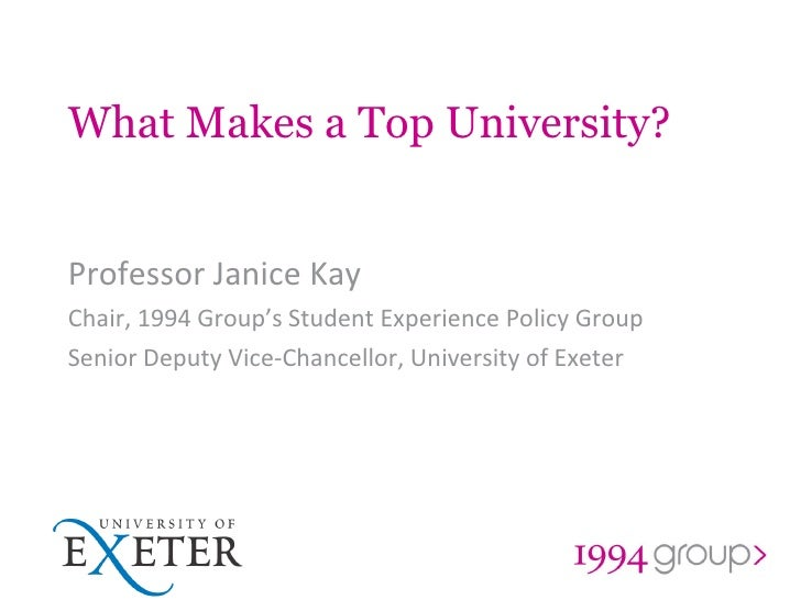 What Makes a Top University? Professor Janice Kay Chair, 1994 Group's Student Experience Policy Group Senior Deputy Vice-C...