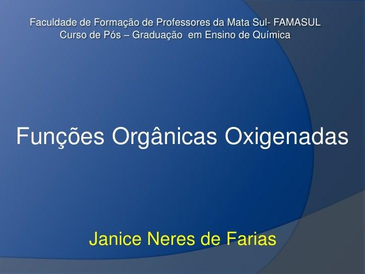 Faculdade de Formação de Professores da Mata Sul- FAMASULCurso de Pós – Graduação  em Ensino de Química<br />Funções Orgân...