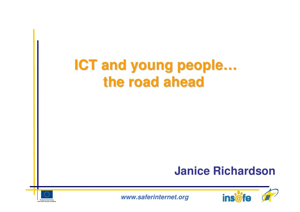 ICT and young people…     the road ahead                          Janice Richardson       www.saferinternet.org
