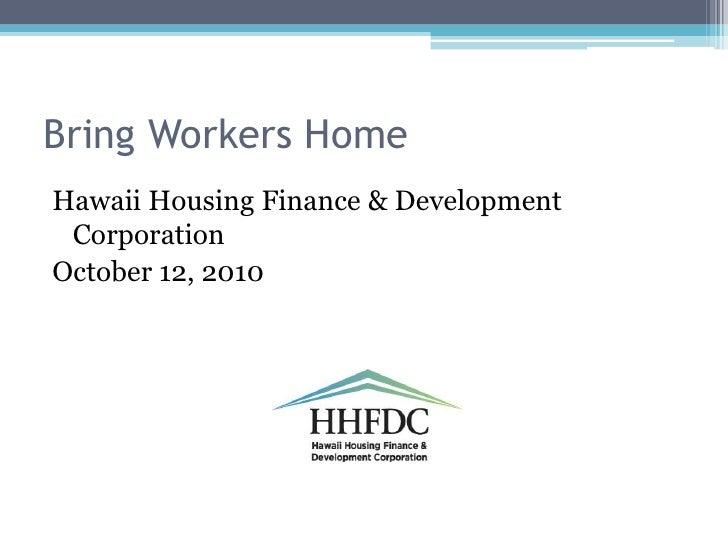 Bring Workers Home<br />Hawaii Housing Finance & Development Corporation<br />October 12, 2010<br />