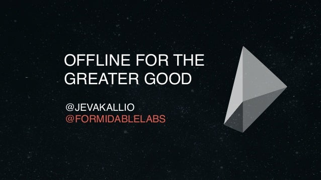 OFFLINE FOR THE GREATER GOOD @JEVAKALLIO @FORMIDABLELABS
