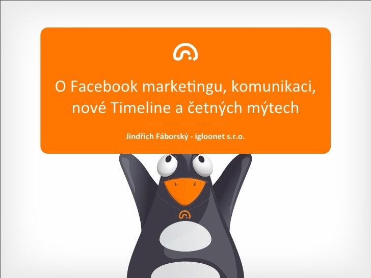 O Facebook marke,ngu, komunikaci,      nové Timeline a četných mýtech              Jindřich Fáborský ...