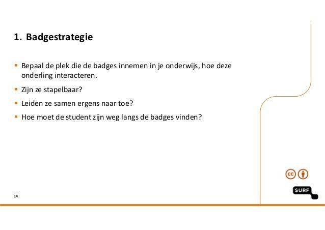 1. Badgestrategie  Bepaaldeplekdiedebadgesinnemeninjeonderwijs,hoedeze onderlinginteracteren.  Zijnzesta...