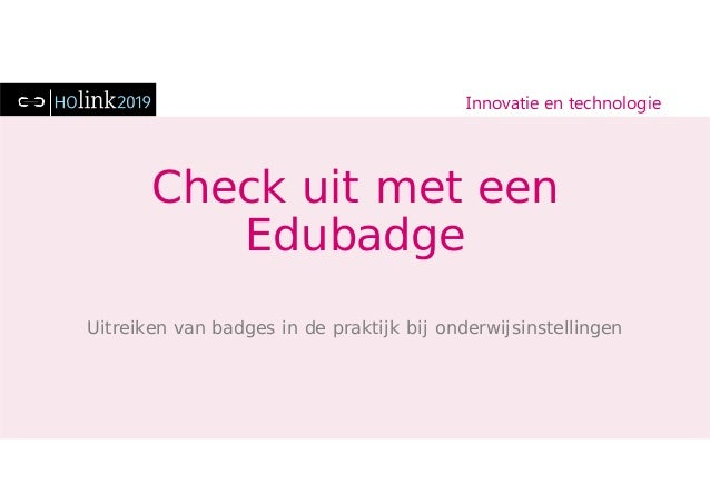 Innovatie en technologie Check uit met een Edubadge Uitreiken van badges in de praktijk bij onderwijsinstellingen