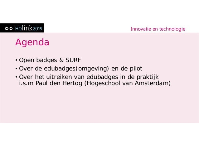 Innovatie en technologie Agenda • Open badges & SURF • Over de edubadges(omgeving) en de pilot • Over het uitreiken van ed...