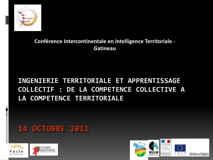 ConférenceIntercontinentale en Intelligence Territoriale - Gatineau<br />INGENIERIE TERRITORIALE ET APPRENTISSAGE COLLECTI...