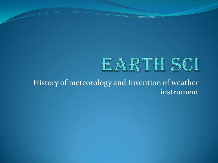 Earth sci<br />History of meteorology and Invention of weather instrument <br />