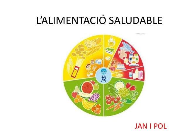 L'ALIMENTACIÓ SALUDABLE JAN I POL