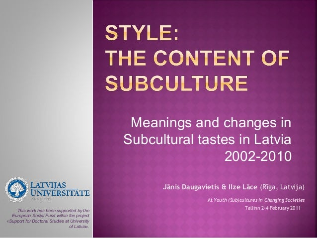 Meanings and changes in                                              Subcultural tastes in Latvia                         ...