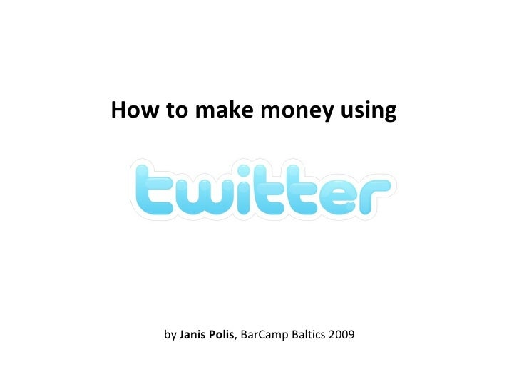How to make money using by  Janis Polis , BarCamp Baltics 2009