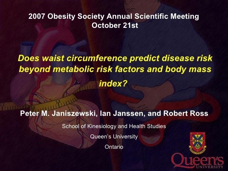 Does waist circumference predict disease risk beyond metabolic risk factors and body mass index?   <ul><li>Peter M. Janisz...