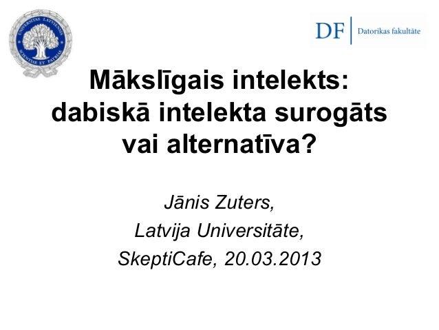 Mākslīgais intelekts:dabiskā intelekta surogāts     vai alternatīva?         Jānis Zuters,      Latvija Universitāte,     ...